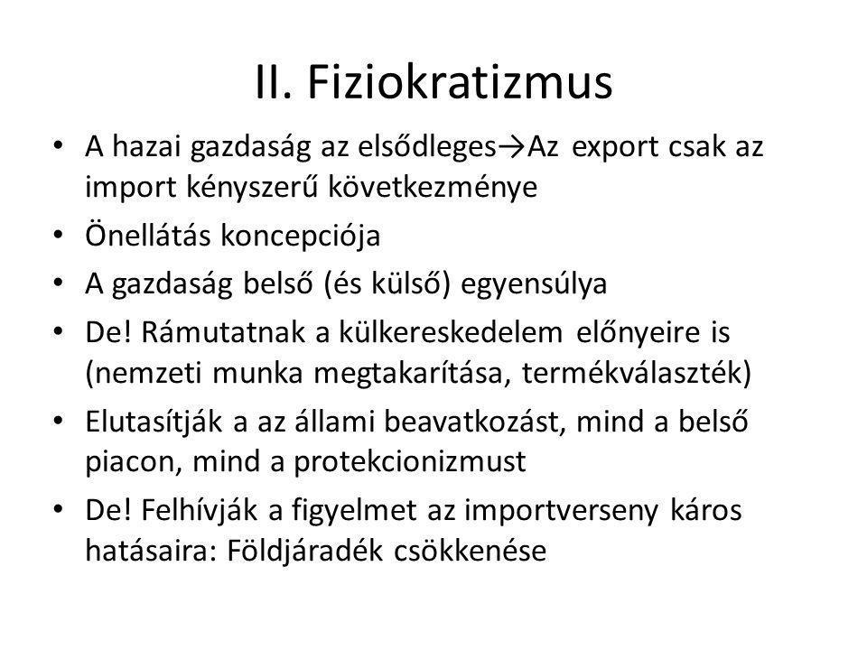 II. Fiziokratizmus A hazai gazdaság az elsődleges→Az export csak az import kényszerű következménye Önellátás koncepciója A gazdaság belső (és külső) e