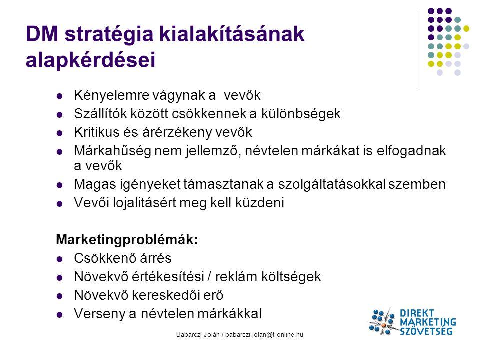 Babarczi Jolán / babarczi.jolan@t-online.hu DM stratégia kialakításának alapkérdései Kényelemre vágynak a vevők Szállítók között csökkennek a különbsé