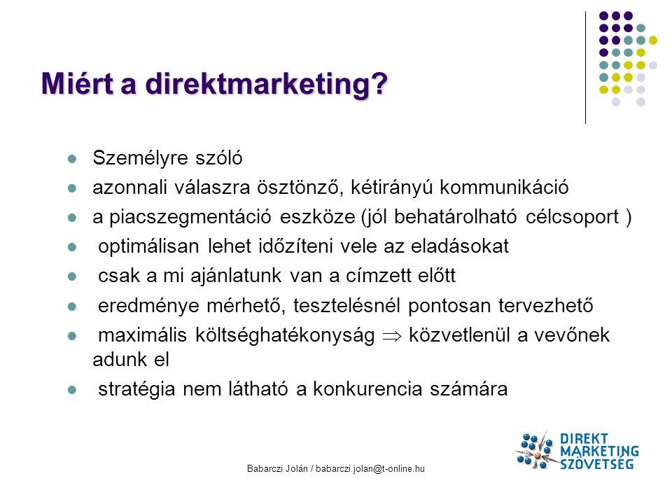 Babarczi Jolán / babarczi.jolan@t-online.hu Miért a direktmarketing? Személyre szóló l azonnali válaszra ösztönző, kétirányú kommunikáció l a piacszeg