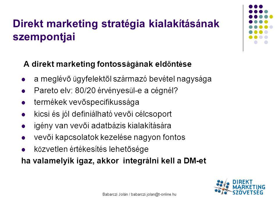 Babarczi Jolán / babarczi.jolan@t-online.hu Direkt marketing strat é gia kialak í t á s á nak szempontjai A direkt marketing fontoss á g á nak eld ö n