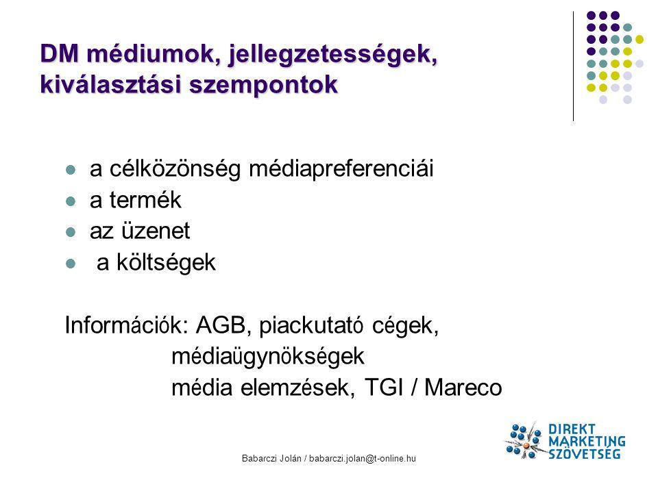 Babarczi Jolán / babarczi.jolan@t-online.hu DM médiumok, jellegzetességek, kiválasztási szempontok a célközönség médiapreferenciái a termék az üzenet