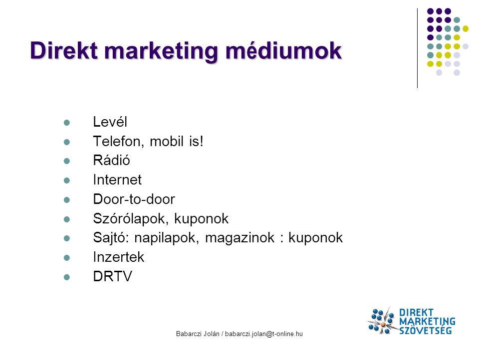 Babarczi Jolán / babarczi.jolan@t-online.hu Direkt marketing m é diumok l Levél l Telefon, mobil is! l Rádió l Internet l Door-to-door l Szórólapok, k
