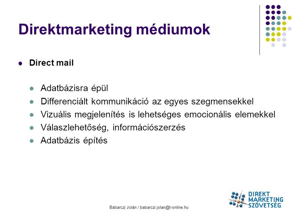 Babarczi Jolán / babarczi.jolan@t-online.hu Direktmarketing médiumok Direct mail Adatbázisra épül Differenciált kommunikáció az egyes szegmensekkel Vi