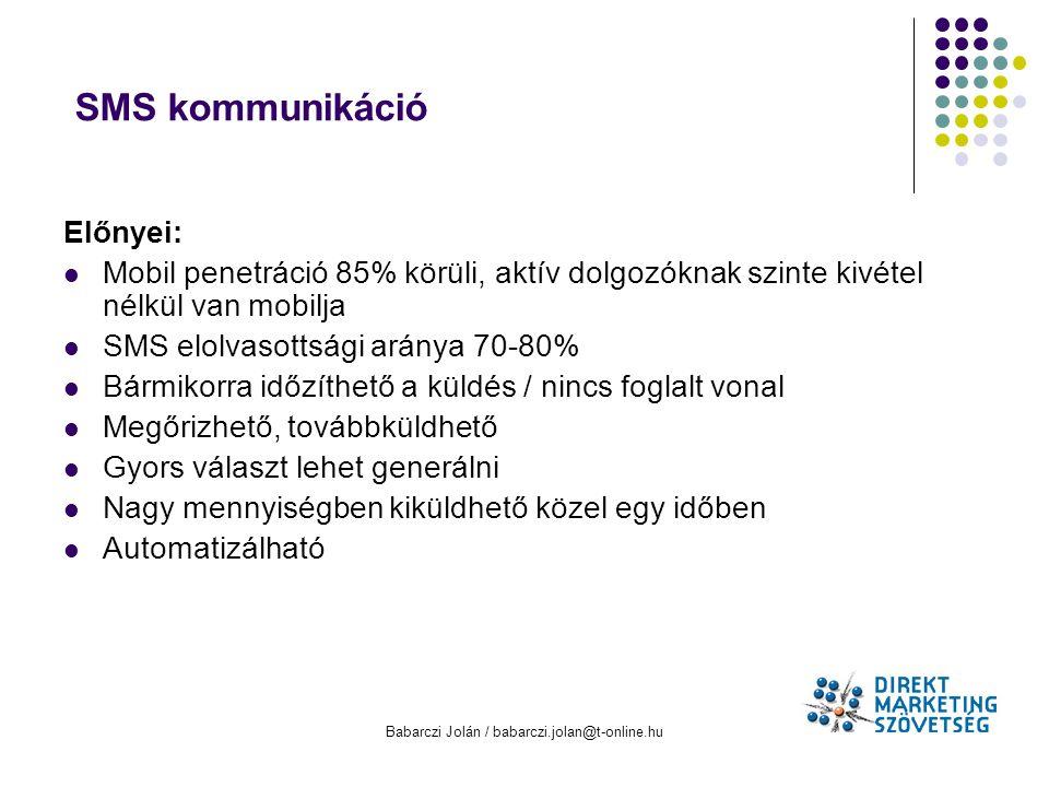 Babarczi Jolán / babarczi.jolan@t-online.hu SMS kommunikáció Előnyei: Mobil penetráció 85% körüli, aktív dolgozóknak szinte kivétel nélkül van mobilja