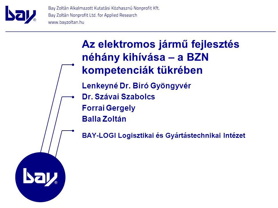 Lenkeyné Dr. Biró Gyöngyvér Dr. Szávai Szabolcs Forrai Gergely Balla Zoltán Az elektromos jármű fejlesztés néhány kihívása – a BZN kompetenciák tükréb
