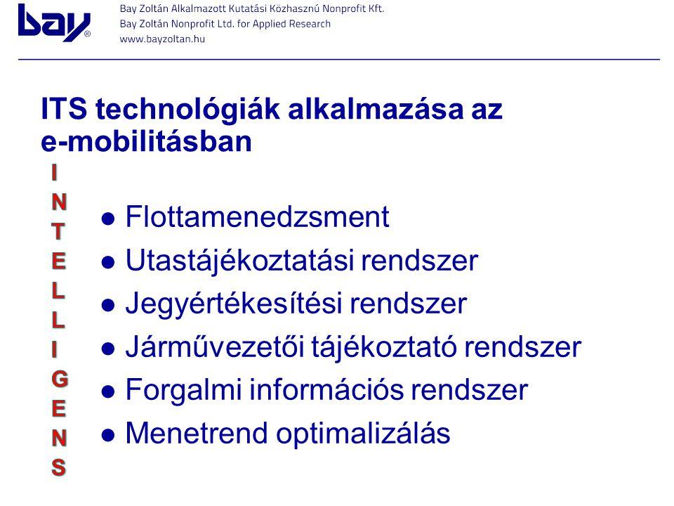 ITS technológiák alkalmazása az e-mobilitásban Flottamenedzsment Utastájékoztatási rendszer Jegyértékesítési rendszer Járművezetői tájékoztató rendsze