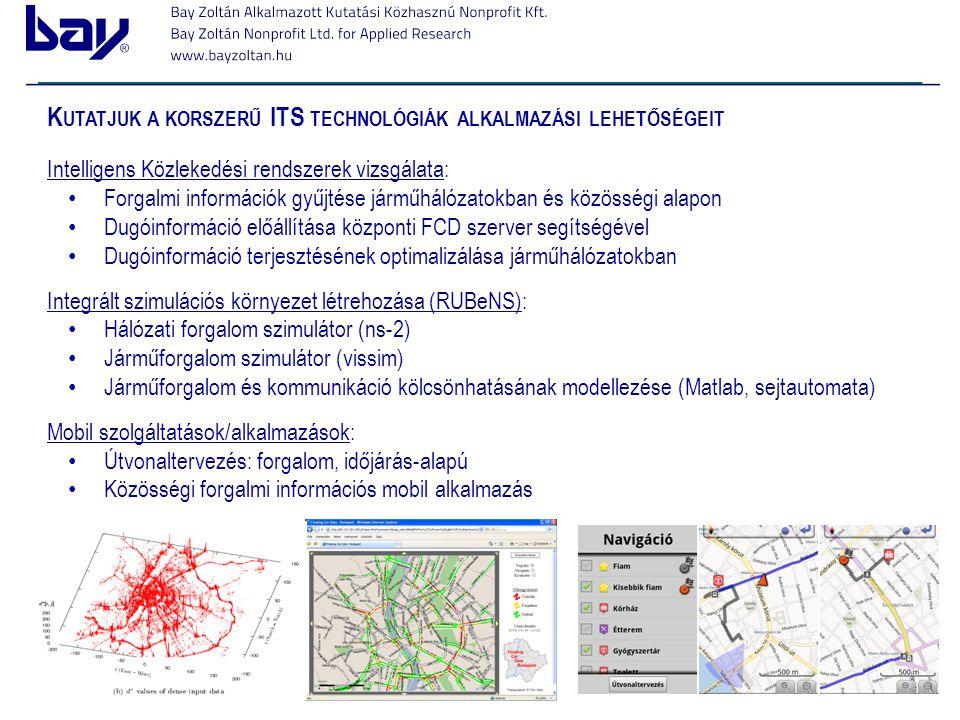 K UTATJUK A KORSZERŰ ITS TECHNOLÓGIÁK ALKALMAZÁSI LEHETŐSÉGEIT Intelligens Közlekedési rendszerek vizsgálata: Forgalmi információk gyűjtése járműhálóz