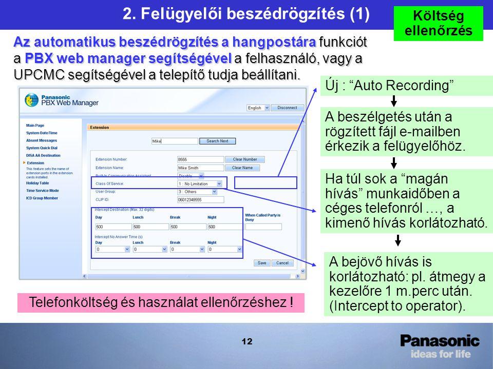 12 Az automatikus beszédrögzítés a hangpostára funkciót a PBX web manager segítségével a felhasználó, vagy a UPCMC segítségével a telepítő tudja beállítani.