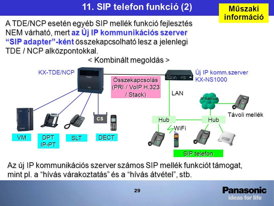29 A TDE/NCP esetén egyéb SIP mellék funkció fejlesztés NEM várható, mert az Új IP kommunikációs szerver SIP adapter -ként összekapcsolható lesz a jelenlegi TDE / NCP alközpontokkal.