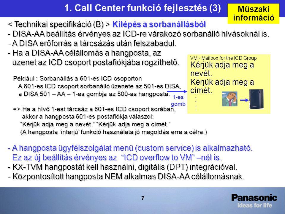 7 1. Call Center funkció fejlesztés (3) Kilépés a sorbanállásból - DISA-AA beállítás érvényes az ICD-re várakozó sorbanálló hívásoknál is. - A DISA er