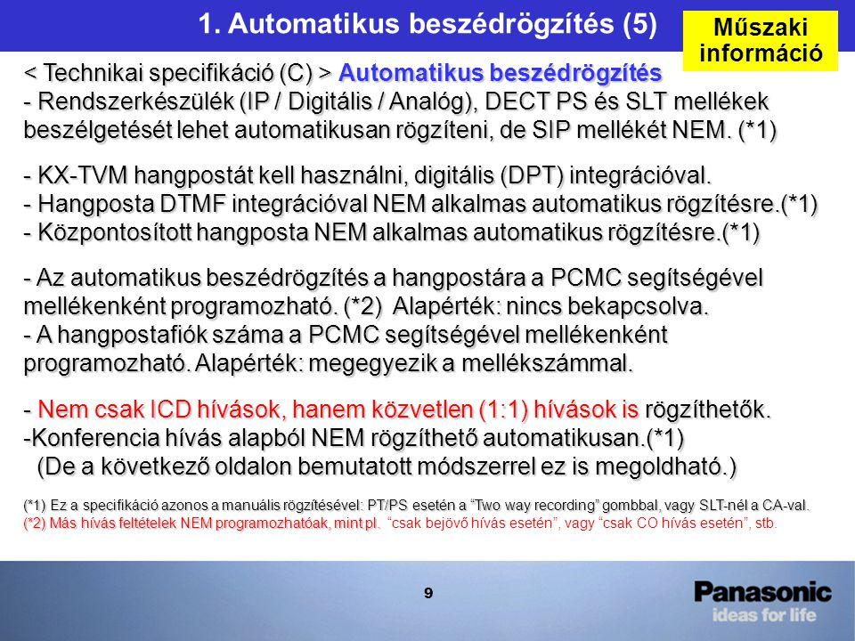 9 Automatikus beszédrögzítés - Rendszerkészülék (IP / Digitális / Analóg), DECT PS és SLT mellékek beszélgetését lehet automatikusan rögzíteni, de SIP mellékét NEM.