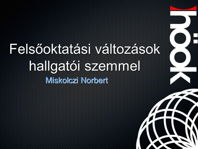 Felsőoktatási változások hallgatói szemmel Miskolczi Norbert