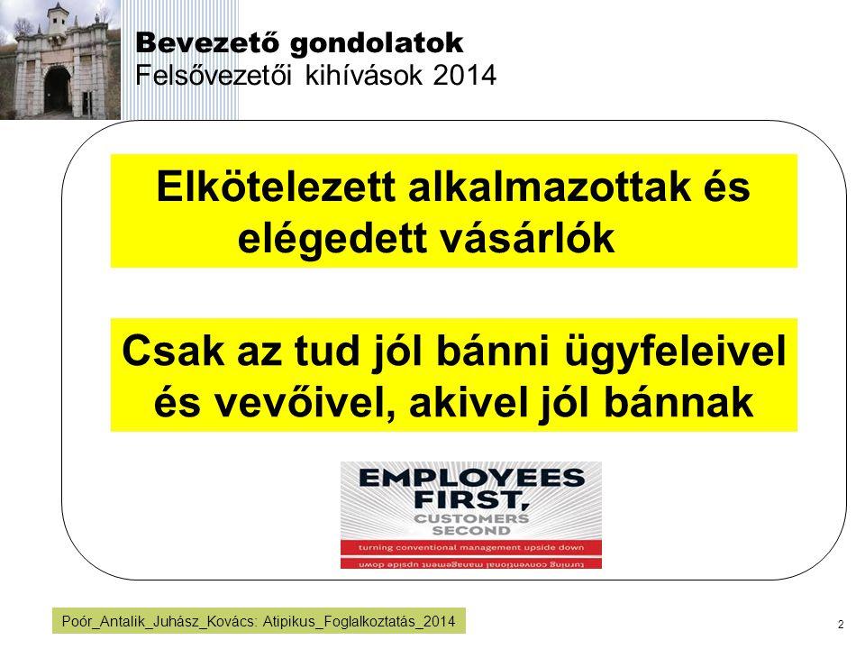 2 Poór_Antalik_Juhász_Kovács: Atipikus_Foglalkoztatás_2014 Bevezető gondolatok Felsővezetői kihívások 2014 Elkötelezett alkalmazottak és elégedett vás