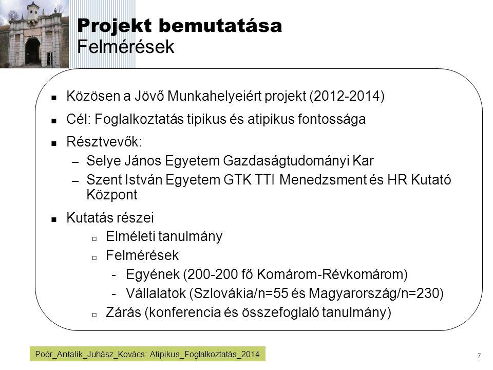 7 Poór_Antalik_Juhász_Kovács: Atipikus_Foglalkoztatás_2014 Projekt bemutatása Felmérések Közösen a Jövő Munkahelyeiért projekt (2012-2014) Cél: Foglal