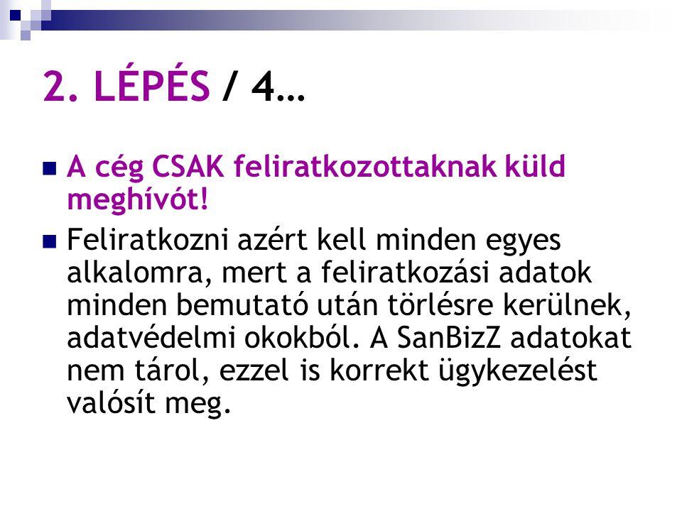 2. LÉPÉS / 4… A cég CSAK feliratkozottaknak küld meghívót.