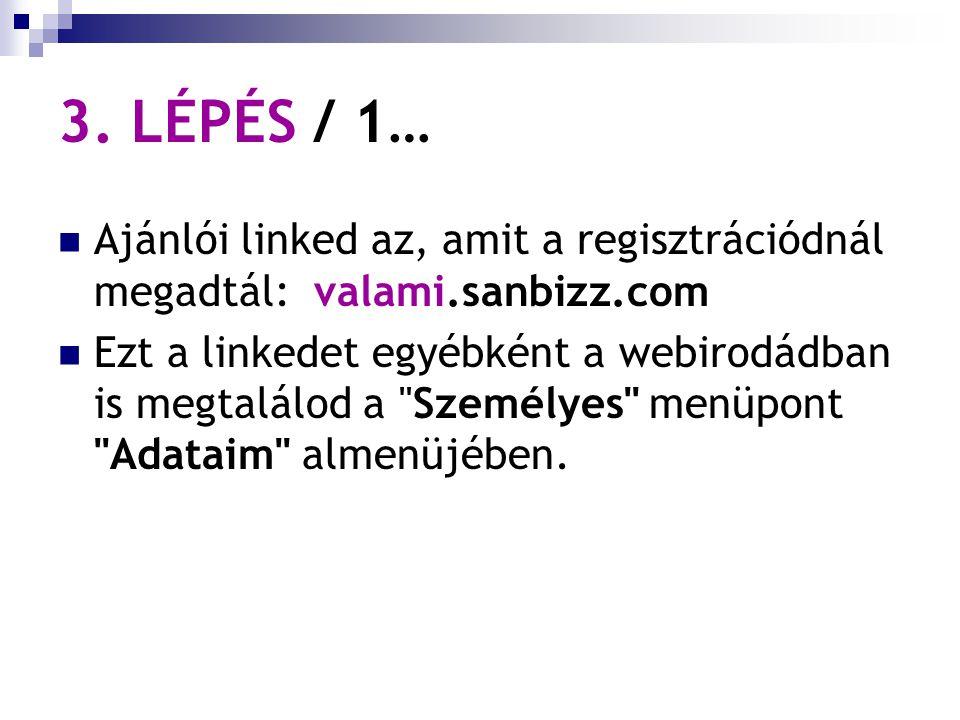 3. LÉPÉS / 1… Ajánlói linked az, amit a regisztrációdnál megadtál: valami.sanbizz.com Ezt a linkedet egyébként a webirodádban is megtalálod a
