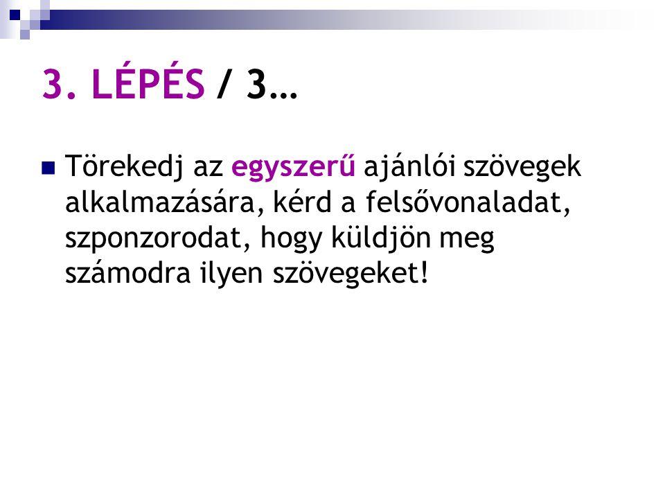 3. LÉPÉS / 3… Törekedj az egyszerű ajánlói szövegek alkalmazására, kérd a felsővonaladat, szponzorodat, hogy küldjön meg számodra ilyen szövegeket!