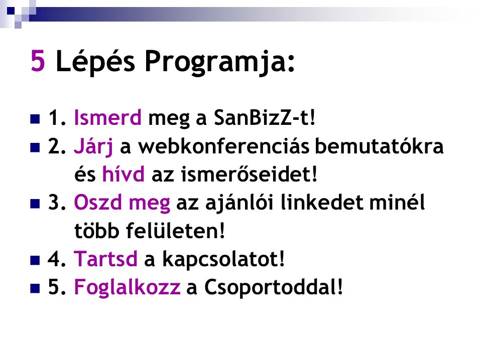5 Lépés Programja: 1. Ismerd meg a SanBizZ-t. 2.