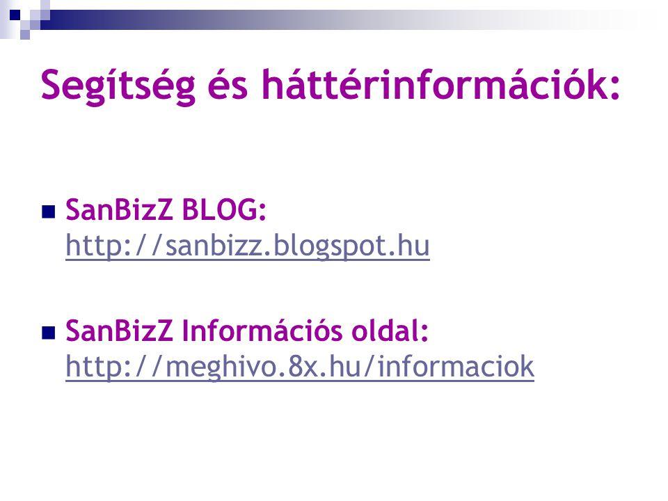 Segítség és háttérinformációk: SanBizZ BLOG: http://sanbizz.blogspot.hu http://sanbizz.blogspot.hu SanBizZ Információs oldal: http://meghivo.8x.hu/informaciok http://meghivo.8x.hu/informaciok
