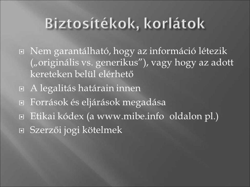 """ Nem garantálható, hogy az információ létezik (""""originális vs. generikus""""), vagy hogy az adott kereteken belül elérhető  A legalitás határain innen"""