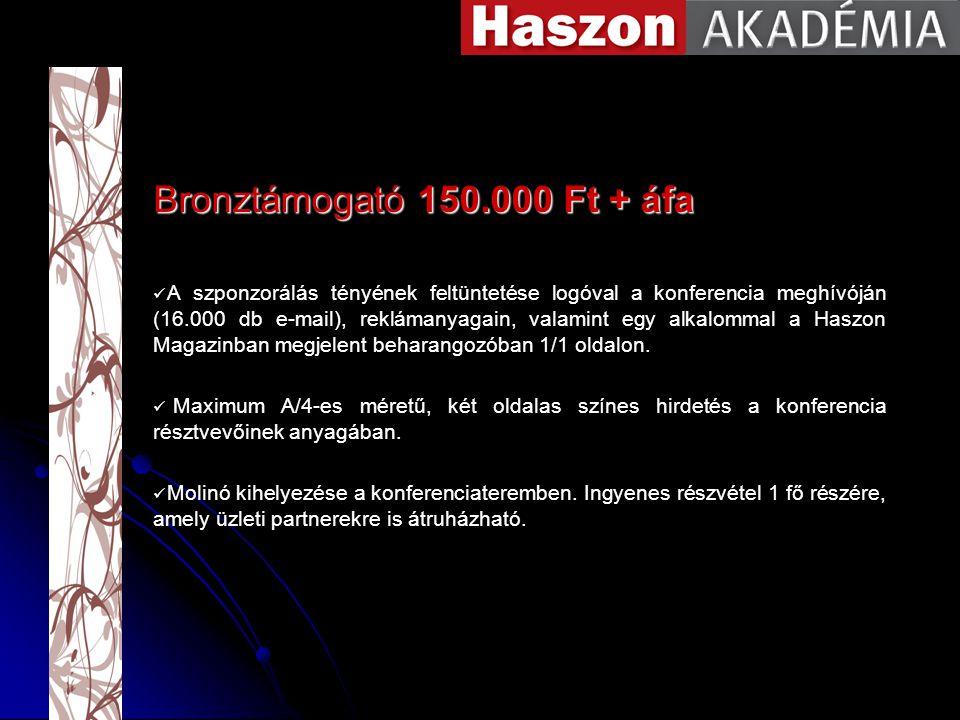 Bronztámogató 150.000 Ft + áfa A szponzorálás tényének feltüntetése logóval a konferencia meghívóján (16.000 db e-mail), reklámanyagain, valamint egy alkalommal a Haszon Magazinban megjelent beharangozóban 1/1 oldalon.