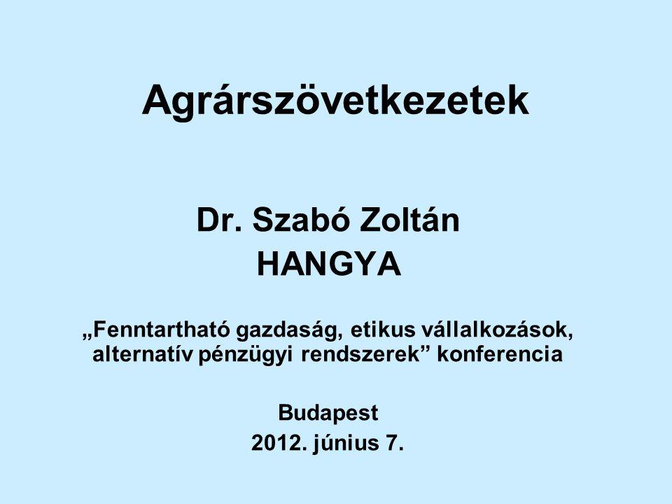 """Agrárszövetkezetek Dr. Szabó Zoltán HANGYA """"Fenntartható gazdaság, etikus vállalkozások, alternatív pénzügyi rendszerek"""" konferencia Budapest 2012. jú"""