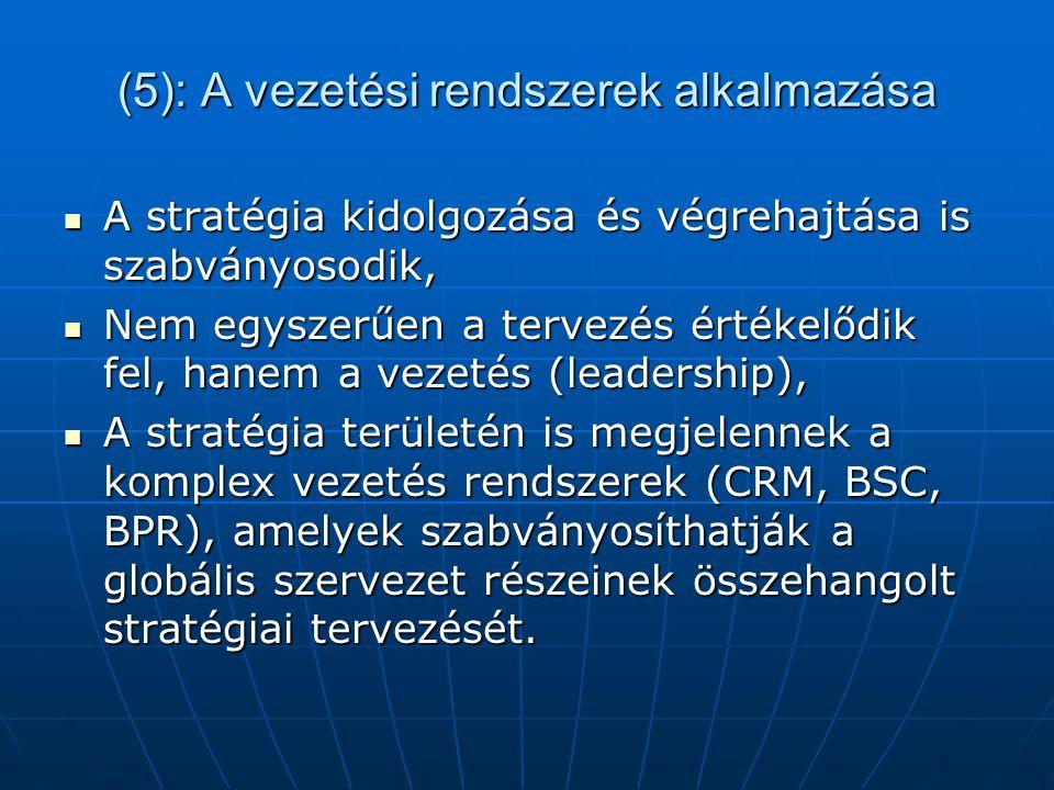 (5): A vezetési rendszerek alkalmazása A stratégia kidolgozása és végrehajtása is szabványosodik, A stratégia kidolgozása és végrehajtása is szabványo