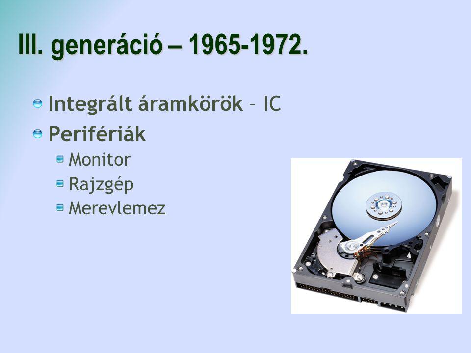 III. generáció – 1965-1972. Integrált áramkörök – IC Perifériák Monitor Rajzgép Merevlemez