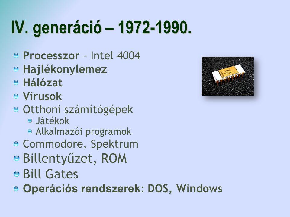 IV. generáció – 1972-1990. Processzor – Intel 4004 Hajlékonylemez Hálózat Vírusok Otthoni számítógépek Játékok Alkalmazói programok Commodore, Spektru