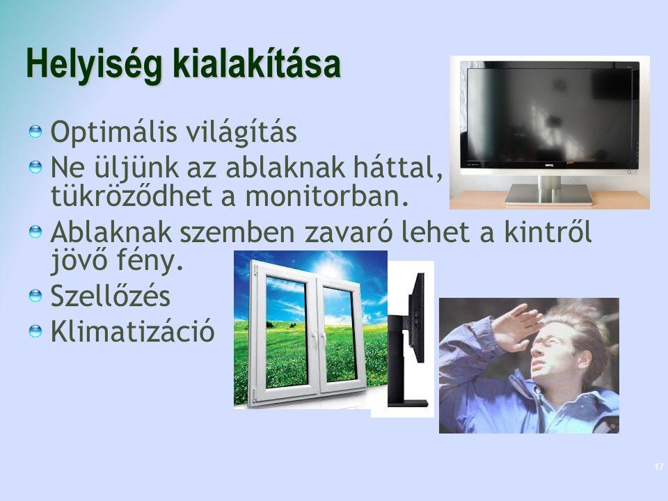 Helyiség kialakítása Optimális világítás Ne üljünk az ablaknak háttal, mert az tükröződhet a monitorban. Ablaknak szemben zavaró lehet a kintről jövő