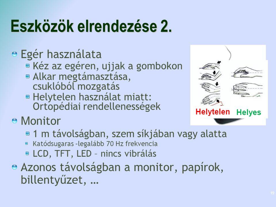 Eszközök elrendezése 2. Egér használata Kéz az egéren, ujjak a gombokon Alkar megtámasztása, csuklóból mozgatás Helytelen használat miatt: Ortopédiai