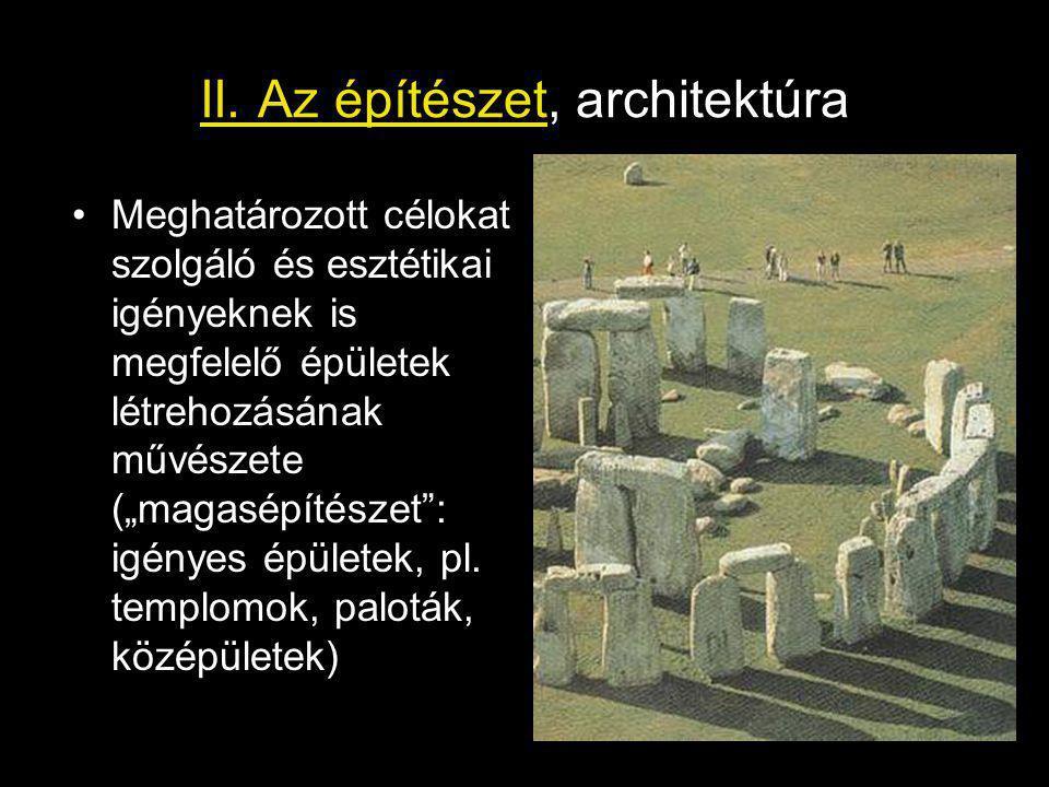 """II. Az építészet, architektúra Meghatározott célokat szolgáló és esztétikai igényeknek is megfelelő épületek létrehozásának művészete (""""magasépítészet"""