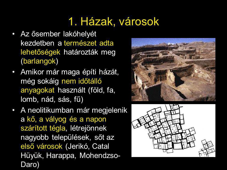1. Házak, városok Az ősember lakóhelyét kezdetben a természet adta lehetőségek határozták meg (barlangok) Amikor már maga építi házát, még sokáig nem