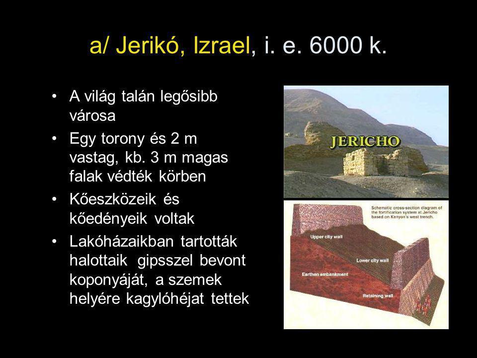a/ Jerikó, Izrael, i.e. 6000 k. A világ talán legősibb városa Egy torony és 2 m vastag, kb.