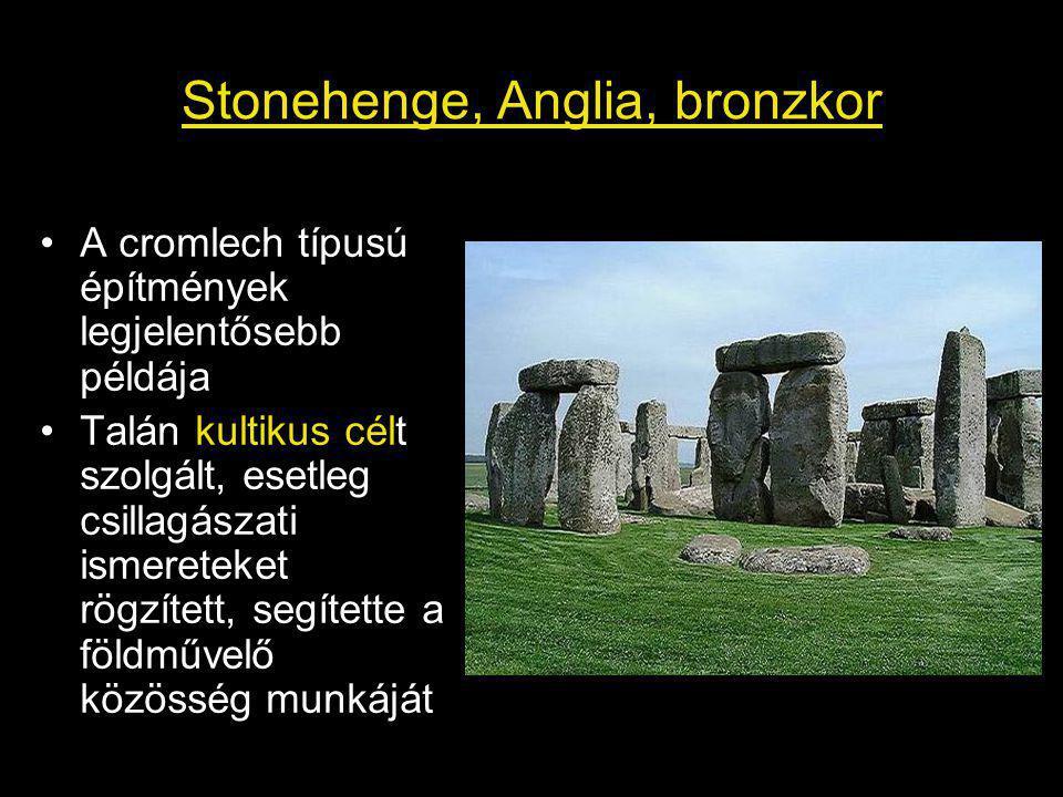 Stonehenge, Anglia, bronzkor A cromlech típusú építmények legjelentősebb példája Talán kultikus célt szolgált, esetleg csillagászati ismereteket rögzített, segítette a földművelő közösség munkáját