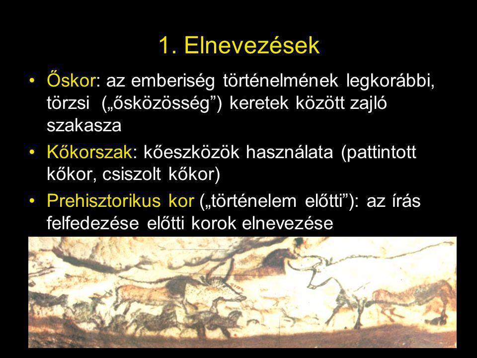"""1. Elnevezések Őskor: az emberiség történelmének legkorábbi, törzsi (""""ősközösség"""") keretek között zajló szakasza Kőkorszak: kőeszközök használata (pat"""