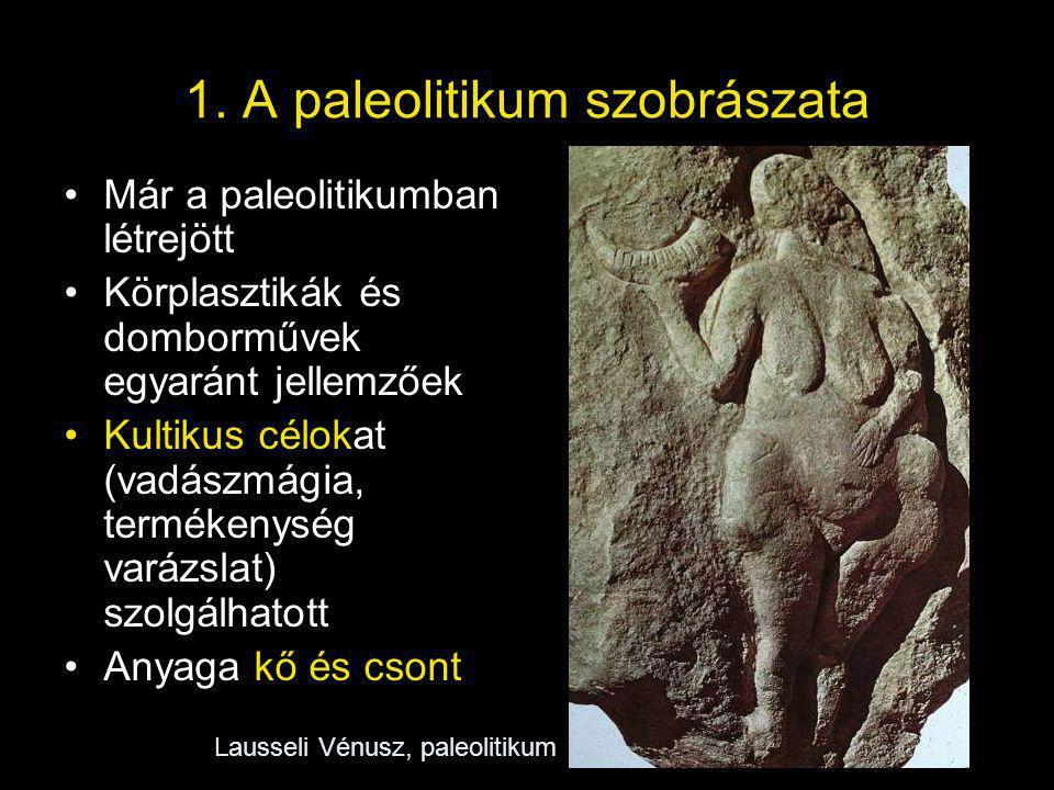 1. A paleolitikum szobrászata Már a paleolitikumban létrejött Körplasztikák és domborművek egyaránt jellemzőek Kultikus célokat (vadászmágia, terméken
