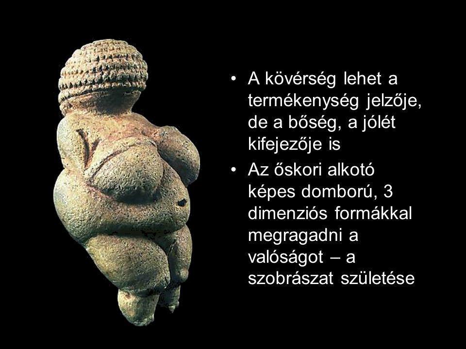A kövérség lehet a termékenység jelzője, de a bőség, a jólét kifejezője is Az őskori alkotó képes domború, 3 dimenziós formákkal megragadni a valóságot – a szobrászat születése