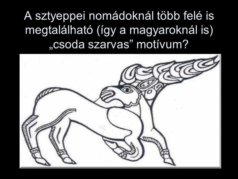"""A sztyeppei nomádoknál több felé is megtalálható (így a magyaroknál is) """"csoda szarvas motívum?"""