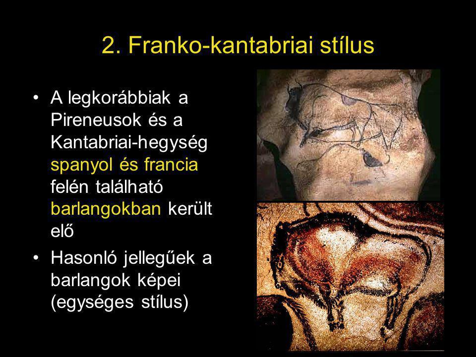 2. Franko-kantabriai stílus A legkorábbiak a Pireneusok és a Kantabriai-hegység spanyol és francia felén található barlangokban került elő Hasonló jel