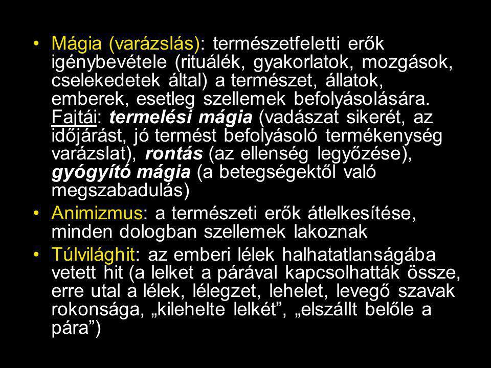 Mágia (varázslás): természetfeletti erők igénybevétele (rituálék, gyakorlatok, mozgások, cselekedetek által) a természet, állatok, emberek, esetleg szellemek befolyásolására.