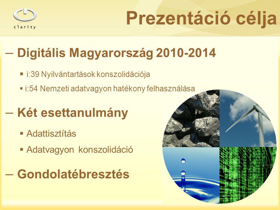 – Digitális Magyarország 2010-2014  i:39 Nyilvántartások konszolidációja  i:54 Nemzeti adatvagyon hatékony felhasználása – Két esettanulmány  Adatt