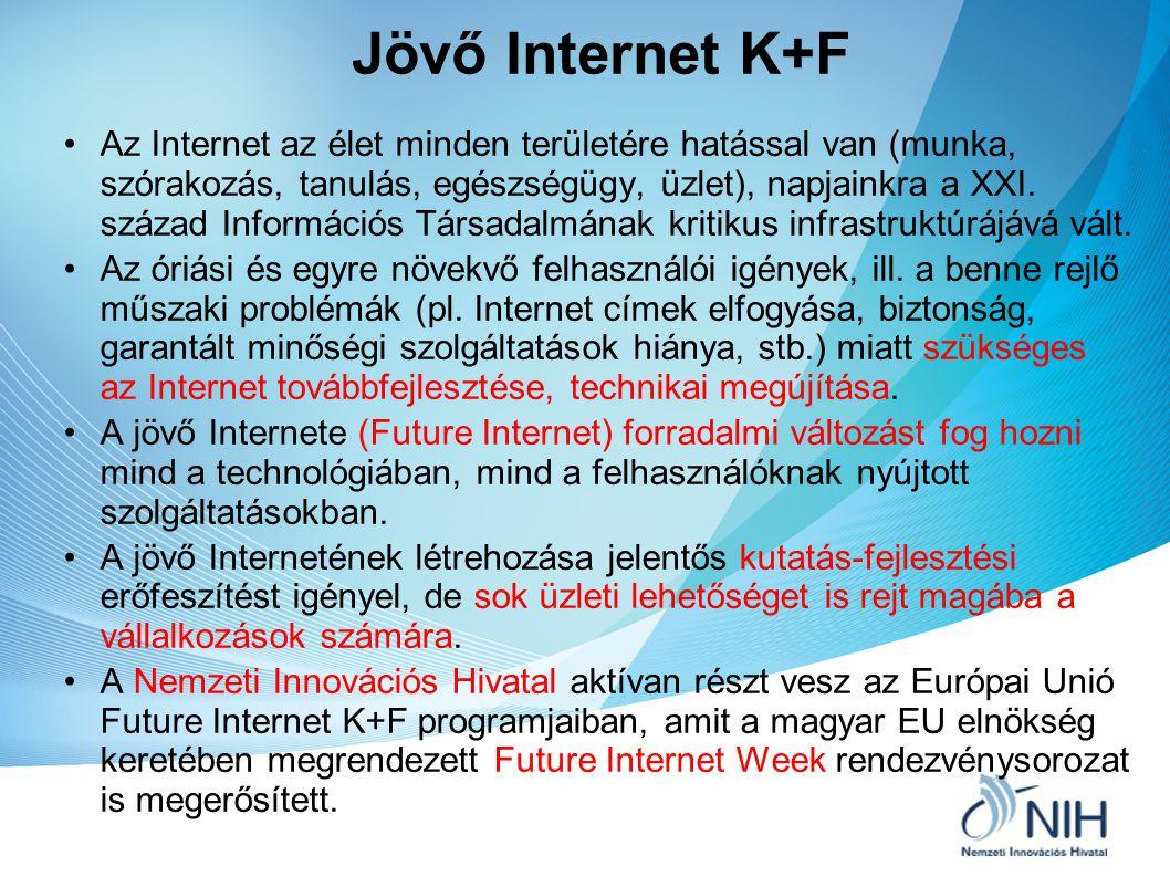 Jövő Internet K+F Az Internet az élet minden területére hatással van (munka, szórakozás, tanulás, egészségügy, üzlet), napjainkra a XXI. század Inform
