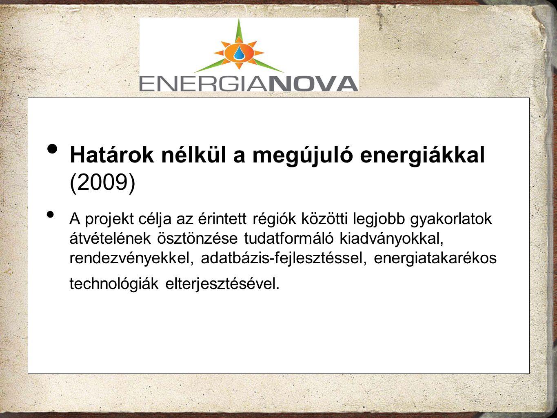 Határok nélkül a megújuló energiákkal (2009) A projekt célja az érintett régiók közötti legjobb gyakorlatok átvételének ösztönzése tudatformáló kiadvá