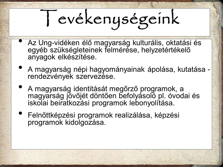 Tevékenységeink Az Ung-vidéken élő magyarság kulturális, oktatási és egyéb szükségleteinek felmérése, helyzetértékelő anyagok elkészítése. A magyarság