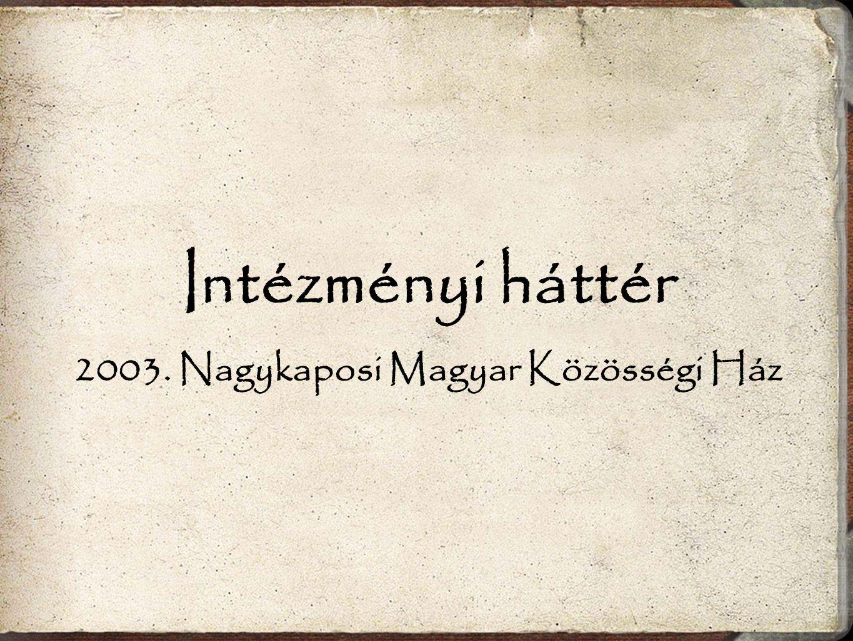 Intézményi háttér 2003. Nagykaposi Magyar Közösségi Ház