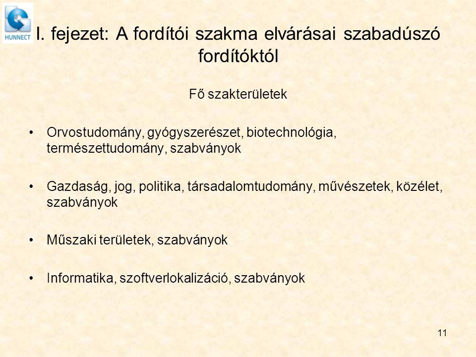 I. fejezet: A fordítói szakma elvárásai szabadúszó fordítóktól Fő szakterületek Orvostudomány, gyógyszerészet, biotechnológia, természettudomány, szab