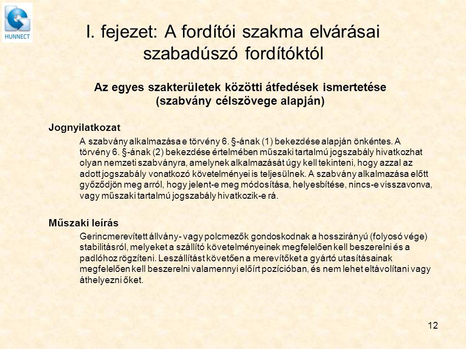 I. fejezet: A fordítói szakma elvárásai szabadúszó fordítóktól Az egyes szakterületek közötti átfedések ismertetése (szabvány célszövege alapján) Jogn