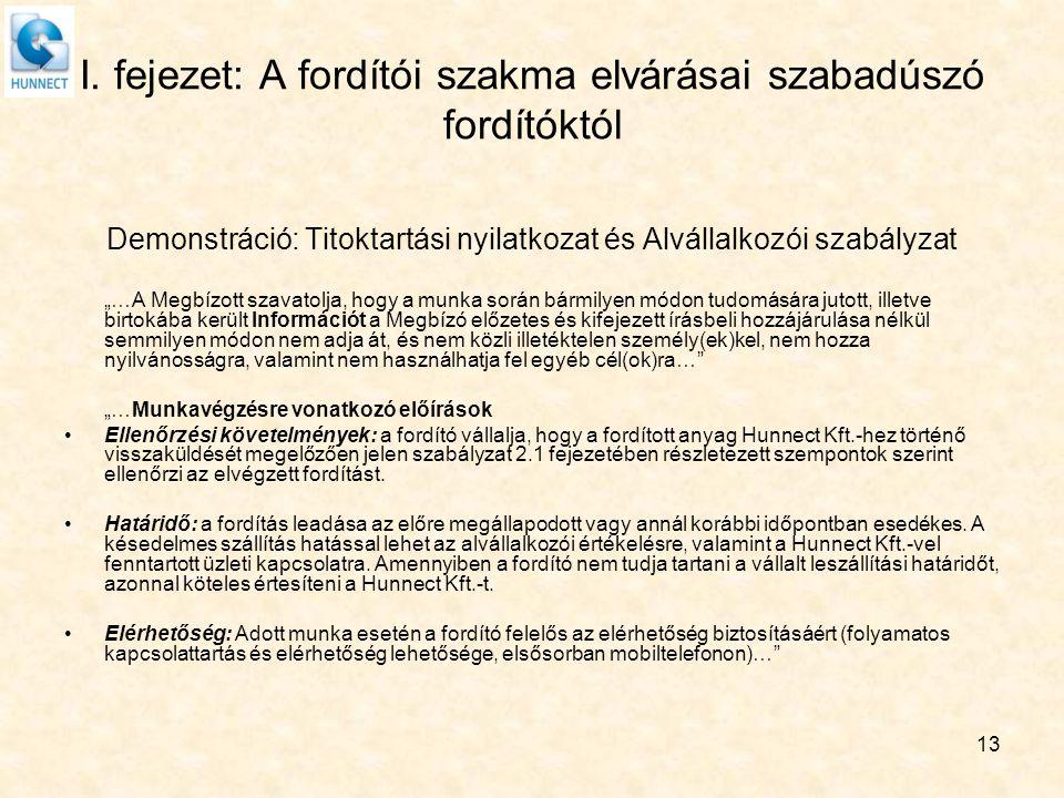 """I. fejezet: A fordítói szakma elvárásai szabadúszó fordítóktól Demonstráció: Titoktartási nyilatkozat és Alvállalkozói szabályzat """"…A Megbízott szavat"""