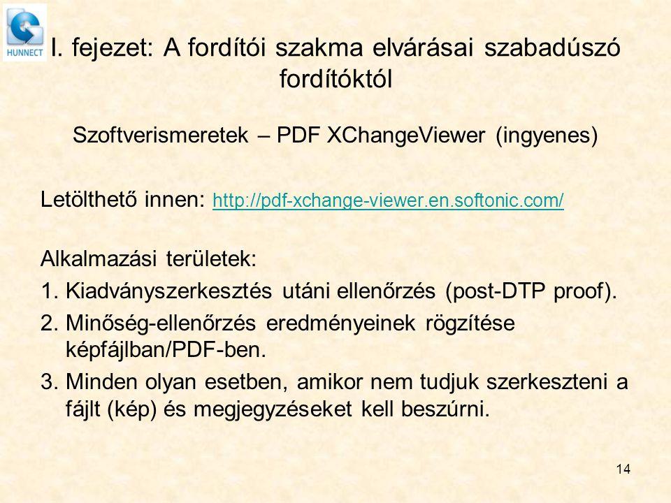 I. fejezet: A fordítói szakma elvárásai szabadúszó fordítóktól Szoftverismeretek – PDF XChangeViewer (ingyenes) Letölthető innen: http://pdf-xchange-v